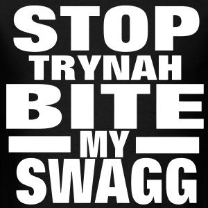 STOP TRYNAH BIT MY SWAGG T-Shirts - Men's T-Shirt