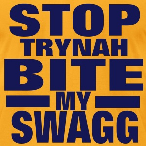 STOP TRYNAH BIT MY SWAGG T-Shirts - Men's T-Shirt by American Apparel
