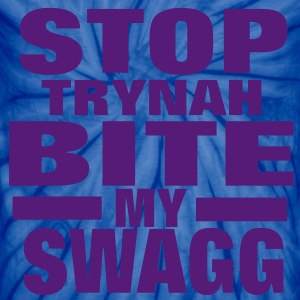 STOP TRYNAH BIT MY SWAGG T-Shirts - Unisex Tie Dye T-Shirt