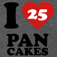 Design ~ I Love Pancakes!- Women's