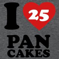 Design ~ I Love Pancakes!- Women's
