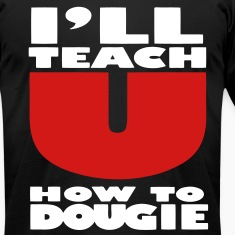 I'LL TEACH YOU HOW TO DOUGIE T-Shirts