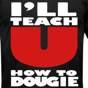 I'LL TEACH YOU HOW TO DOUGIE T-Shirts - Men's T-Shirt by American Apparel