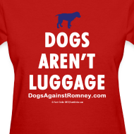 Design ~ Official Dogs Against Romney Dogs Arent Luggage Women's 2-Color Tee
