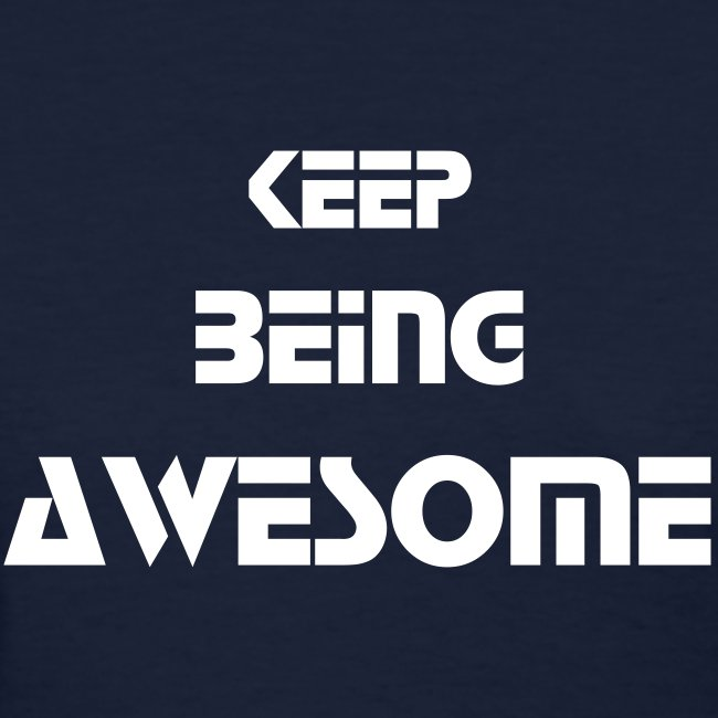 Keep Being Awesome - White Text - Womens
