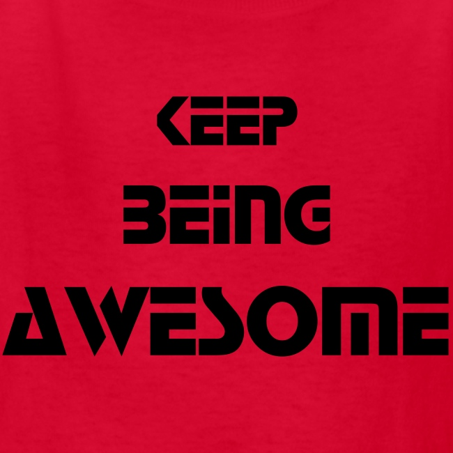 Keep Being Awesome - Black Text - Kids
