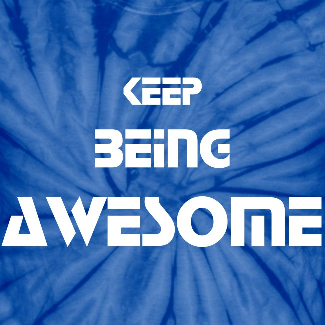 Keep Being Awesome Tie Dye Shirt