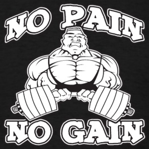 no pain no gain - Men's T-Shirt