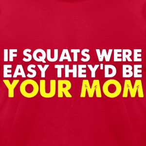 if squats... T-Shirts - Men's T-Shirt by American Apparel