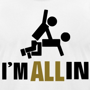 I'M ALL IN T-Shirts - Men's T-Shirt by American Apparel