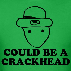 Could be a crackhead T-Shirts - Men's T-Shirt