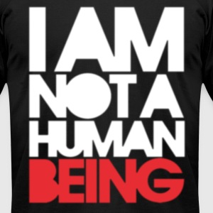 I Am Not A Human Being - Men's T-Shirt by American Apparel