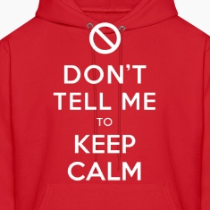 Don't Tell Me To Keep Calm Hoodie