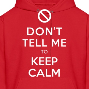 Don't Tell Me To Keep Calm Hoodie - Men's Hoodie