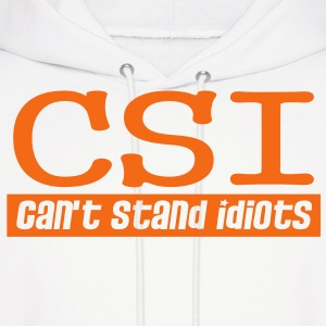 CSI...CAN'T STAND IDIOTS Hoodies - Men's Hoodie