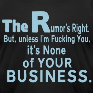 THE RUMOR'S RIGHT. - Men's T-Shirt by American Apparel