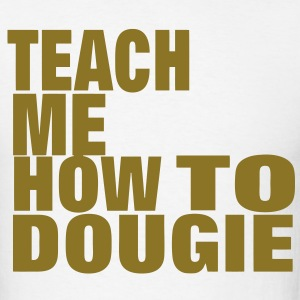 TEACH ME HOW TO DOUGIE T-Shirts - Men's T-Shirt