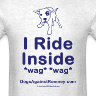 Design ~ Official Dogs Against Mitt Romney I Ride Inside T-Shirt
