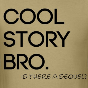 Cool Story Bro. Is there a sequel?  - Men's T-Shirt