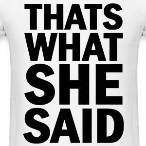 Thats what she said T-Shirts - Men's T-Shirt