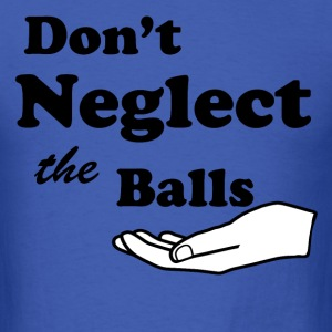 Don't Neglect The Balls - Men's T-Shirt