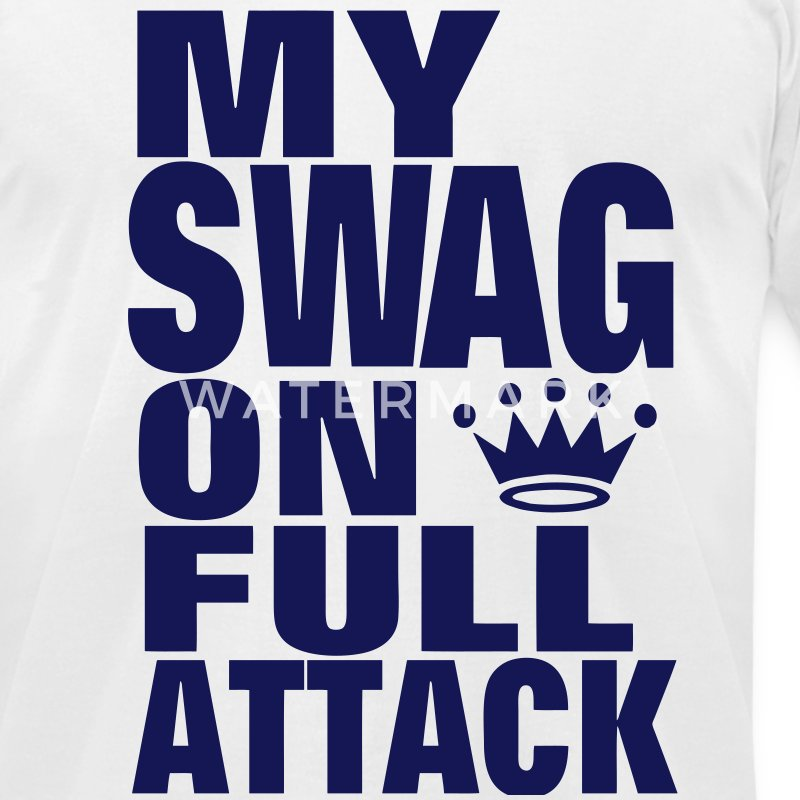 MY SWAG ON FULL ATTACK T-Shirts - Men's T-Shirt by American Apparel
