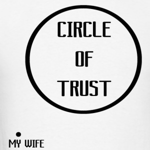 circle of trust and my wife - Men's T-Shirt