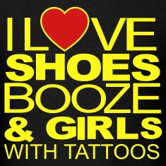 I LOVE SHOES BOOZE & GIRLS WITH TATTOOS T-Shirts