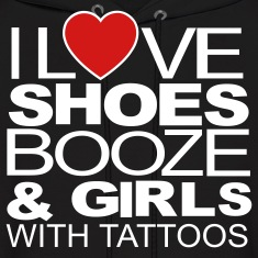 I LOVE SHOES BOOZE & GIRLS WITH TATTOOS Hoodies