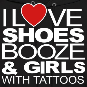 I LOVE SHOES BOOZE & GIRLS WITH TATTOOS Hoodies - Men's Hoodie