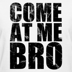 COME AT ME BRO Women's T-Shirts
