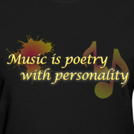 Design ~ Music is poetry with personality WOMENS