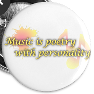 Design ~ Music is poetry with personality BUTTONS