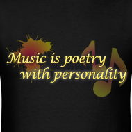 Design ~ Music is poetry without personality MENS