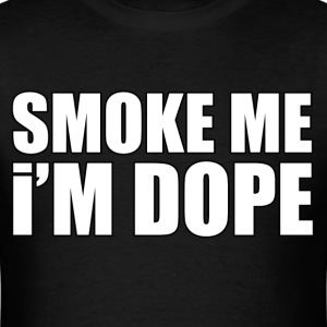 Smoke Me I'm Dope Shirt - Men's T-Shirt