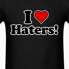 I Love Haters!  T-Shirts