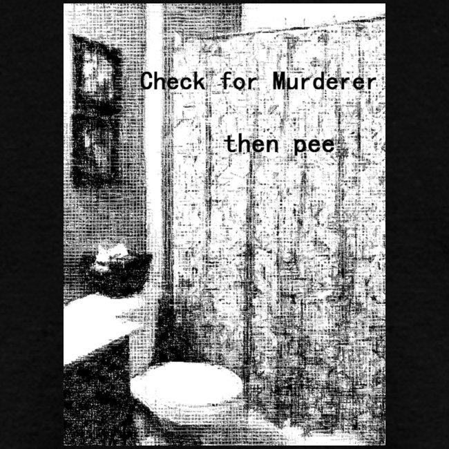 Check for Murderer, Then Pee