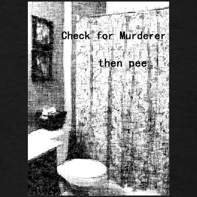 Check for Murderer, Then Pee