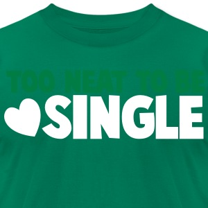 TOO NEAT TO BE SINGLE clean joke shirt T-Shirts - Men's T-Shirt by American Apparel