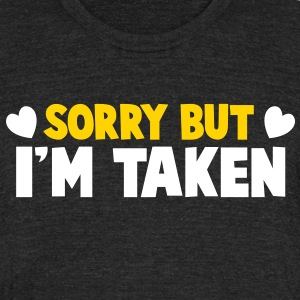 SORRY BUT I'm TAKEN  T-Shirts - Unisex Tri-Blend T-Shirt