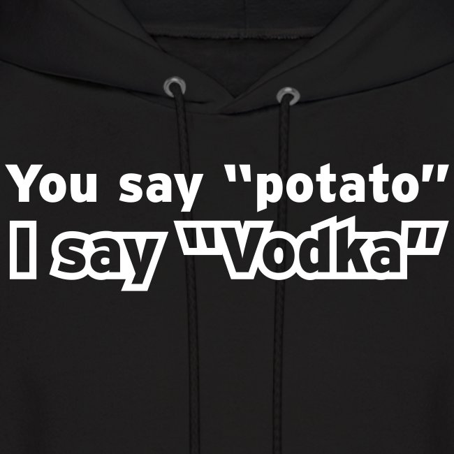 "You say ""Potato"" I say ""Vodka"""