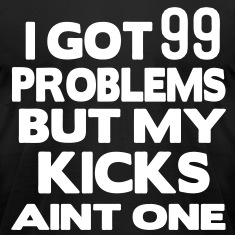 I GOT 99 PROBLEMS BUT MY KICKS AINT ONE T-Shirts