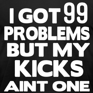 I GOT 99 PROBLEMS BUT MY KICKS AINT ONE T-Shirts - Men's T-Shirt by American Apparel