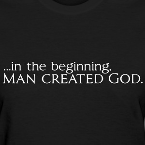 In The Beginning, Man Created God. Women's T-Shirts - Women's T-Shirt