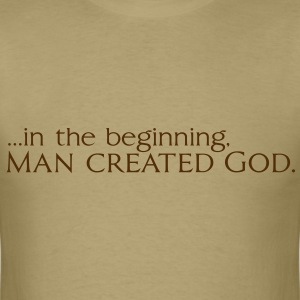 In The Beginning, Man Created God. T-Shirts - Men's T-Shirt