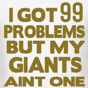 I GOT 99 PROBLEMS BUT MY GAME AINT ONE T-Shirts - Men's T-Shirt