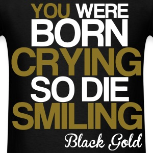 Your Were Born Crying So Die Smiling T-Shirts - Men's T-Shirt