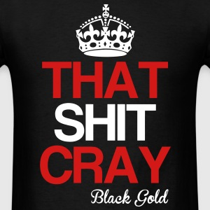 That Shit Cray T-Shirts - Men's T-Shirt