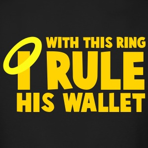 WITH THIS RING I RULE HIS WALLET Long Sleeve Shirts - Men's Long Sleeve T-Shirt by Next Level