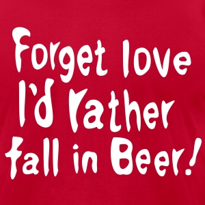 Forget love I'd rather fall in Beer Men's T-Shirt by American Apparel - Men's T-Shirt by American Apparel